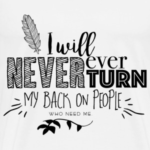 I Will Never Turn My Back T-Shirts - Men's Premium T-Shirt