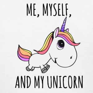 ME MYSELF AND MY UNICORN - Women's T-Shirt