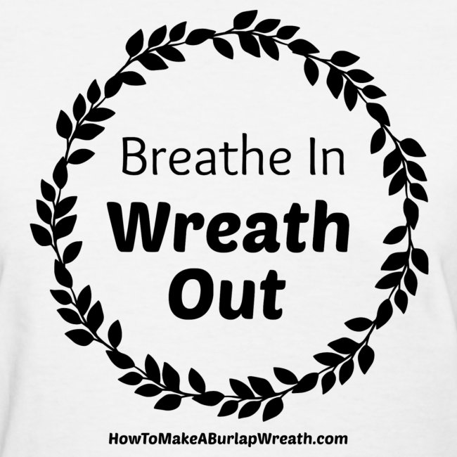 Breathe In Wreath Out Classic - White