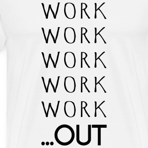 WORK WORK WORK WORK WORK OUT - Men's Premium T-Shirt