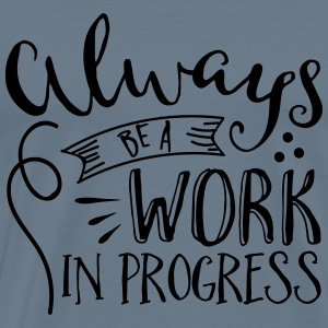 Always be a Work in Progress  - Men's Premium T-Shirt