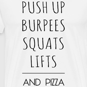 PUSH UP BURPEES SQUATS LIFTS AND PIZZA - Men's Premium T-Shirt