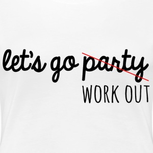 LET S GO PARTY WORK OUT - Women's Premium T-Shirt