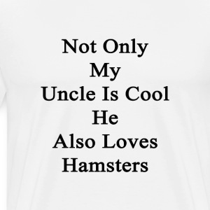 not_only_my_uncle_is_cool_he_also_loves_ T-Shirts - Men's Premium T-Shirt