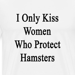 i_only_kiss_women_who_protect_hamsters T-Shirts - Men's Premium T-Shirt