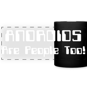 ANDROIDS Are People Too! Mugs & Drinkware - Full Color Panoramic Mug