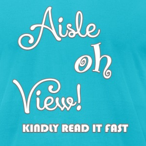 Aisle oh view!(I love U) T-Shirts - Men's T-Shirt by American Apparel