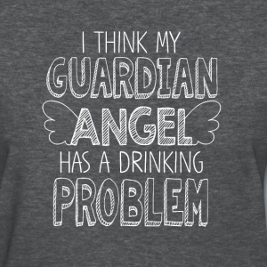 i think my guardian angel has a drinking problem - Women's T-Shirt