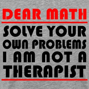 SOLVE YOUR OWN PROBLEMS - FUNNY MATH TSHIRT - Men's Premium T-Shirt
