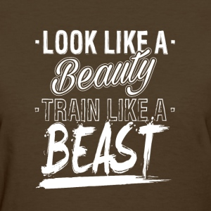 look like a beauty train like a beast - Women's T-Shirt