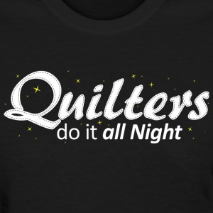 Quilters do it all night (Color) Women's T-Shirts - Women's T-Shirt