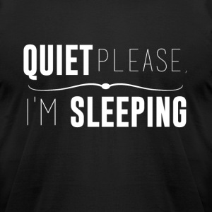 Quiet please I'm sleeping love sleep funny t-shirt - Men's T-Shirt by American Apparel