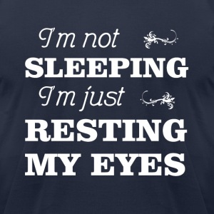 I'm not sleeping just resting my eyes fun shirt - Men's T-Shirt by American Apparel