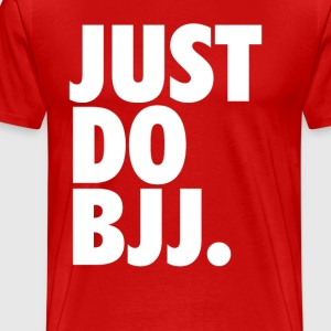 Just Do BJJ Brazilian Jiu-Jitsu T-shirt T-Shirts - Men's Premium T-Shirt
