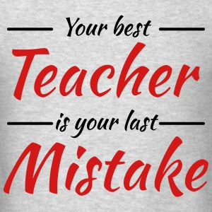 Your best teacher is your last mistake T-Shirts - Men's T-Shirt