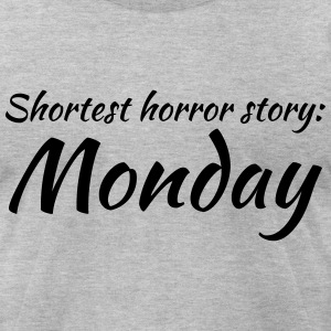 Shortest horror story: Monday T-Shirts - Men's T-Shirt by American Apparel