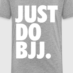 Just Do BJJ Brazilian Jiu-Jitsu T-shirt Baby & Toddler Shirts - Toddler Premium T-Shirt