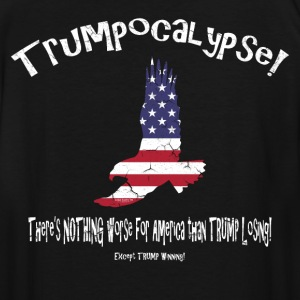 TRUMP:  There's Nothing worse for America! T-Shirts - Men's Tall T-Shirt