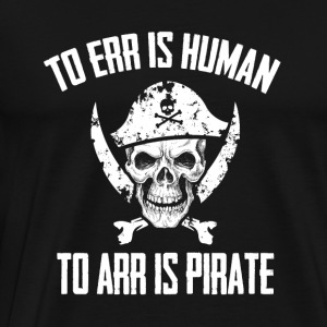 To err is human to arr is pirate funny t-shirt - Men's Premium T-Shirt