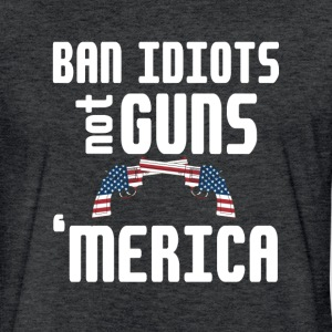 Ban Idiots not Guns 'merica 2nd amendment shirt - Fitted Cotton/Poly T-Shirt by Next Level