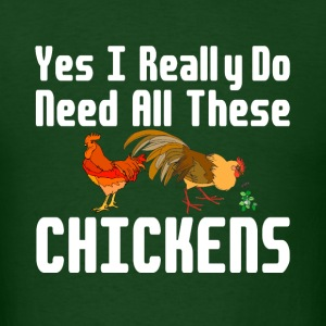 Yes I Really Do Need All These Chickens farm shirt - Men's T-Shirt