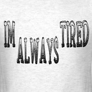 Im Always Tired.png T-Shirts - Men's T-Shirt
