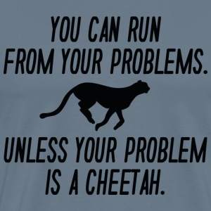 You can run from your problems: Cheetah! - Men's Premium T-Shirt