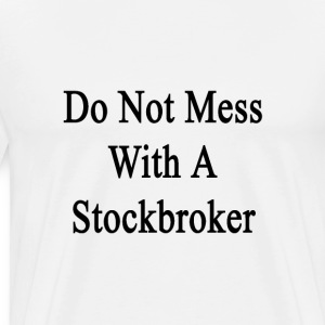 do_not_mess_with_a_stockbroker T-Shirts - Men's Premium T-Shirt