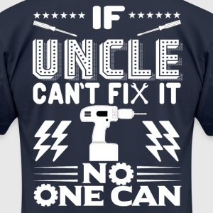 IF UNCLE CAN'T FIX IT! T-Shirts - Men's T-Shirt by American Apparel