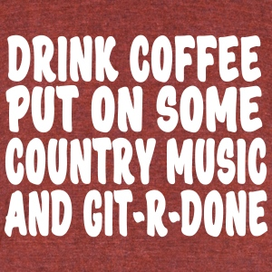 Drink coffee, put on some country music and get Re - Unisex Tri-Blend T-Shirt by American Apparel