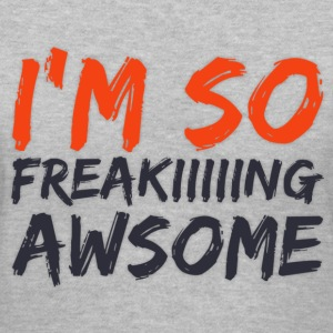 I'm So Freeeeeekin AWSOME Women's T-Shirts - Women's V-Neck T-Shirt