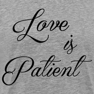 LOVE IS PATIENT - Men's Premium T-Shirt