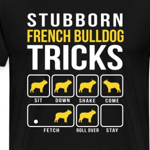 Stubborn French Bulldog Tricks Funny T-Shirt  - Men's Premium T-Shirt