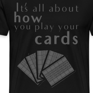 About how you play your cards - Men's Premium T-Shirt