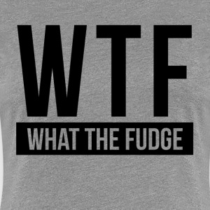 WTF What The Fudge Women's T-Shirts - Women's Premium T-Shirt