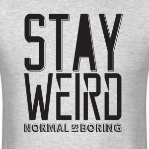 stay weird, normal is boring - Men's T-Shirt