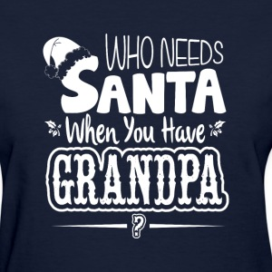 who needs santa when you have grandpa - Women's T-Shirt