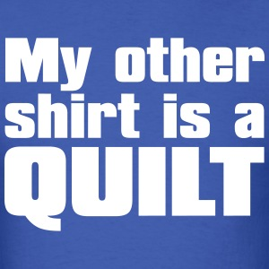 My other shirt is a quilt (1 Color) T-Shirts - Men's T-Shirt
