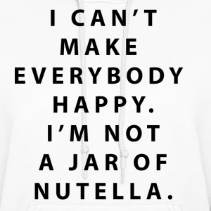 I'm Not a jar Of Nutella Hoodies - Women's Hoodie