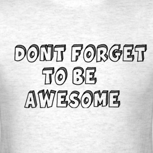 Dont Forget to be Awesome - Men's T-Shirt