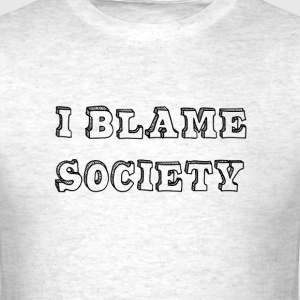 I Blame Society  - Men's T-Shirt