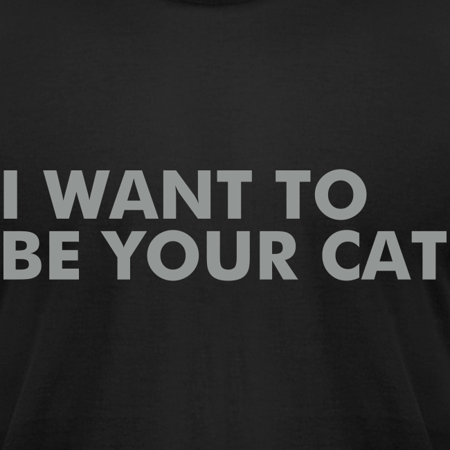 I WANT TO BE YOUR CAT