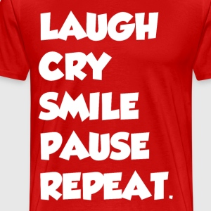 LAUGH CRY SMILE PAUSE REPEAT - Men's Premium T-Shirt
