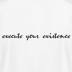 execute your existence - Men's T-Shirt by American Apparel