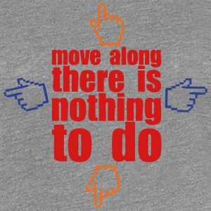 move along there s nothing to do Women's T-Shirts - Women's Premium T-Shirt