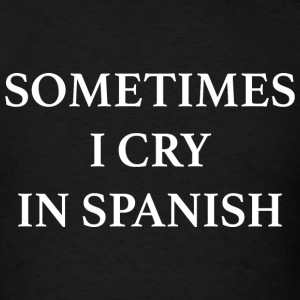 Sometimes I Cry In Spanish - Men's T-Shirt