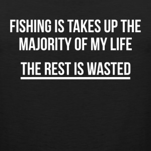 Fishing is My Life. The Rest is Wasted Sportswear - Men's Premium Tank