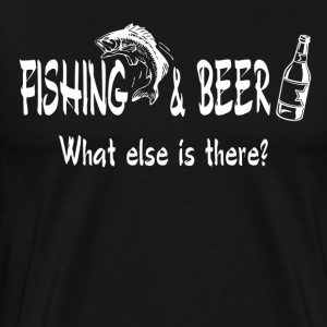 Fishing and Beer What Else is There T-Shirts - Men's Premium T-Shirt