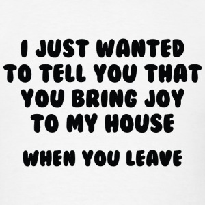 You Bring Joy To My House - Men's T-Shirt