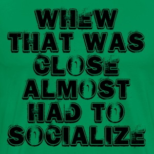 ALMOST HAD TO SOCIALIZE - FUNNY INTROVERT - Men's Premium T-Shirt